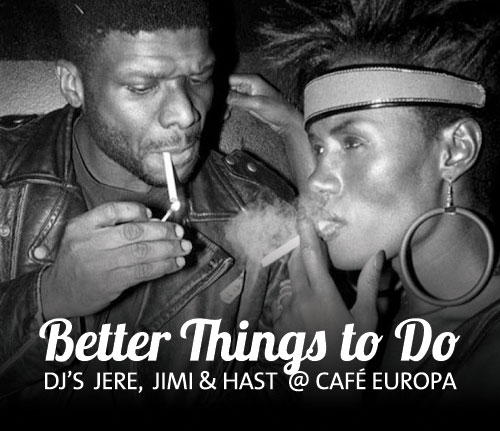 Better Things to Do, Dj's Jeremias, Jimi & Hast
